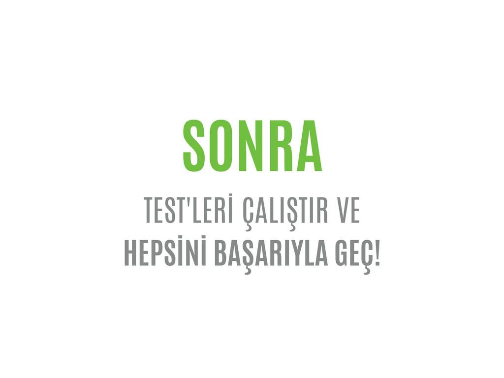 SONRA TEST'LERİ ÇALIŞTIR VE HEPSİNİ BAŞARIYLA G...