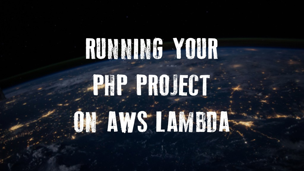 RUNNING YOUR PHP PROJECT ON AWS LAMBDA