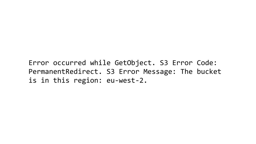 Error occurred while GetObject. S3 Error Code: ...