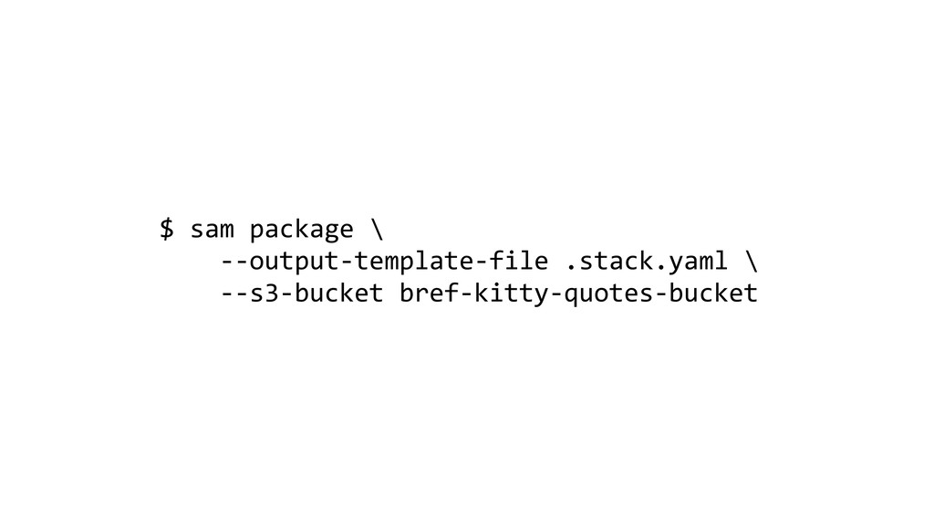 $ sam package \ --output-template-file .stack.y...