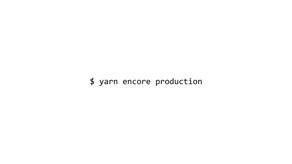 $ yarn encore production