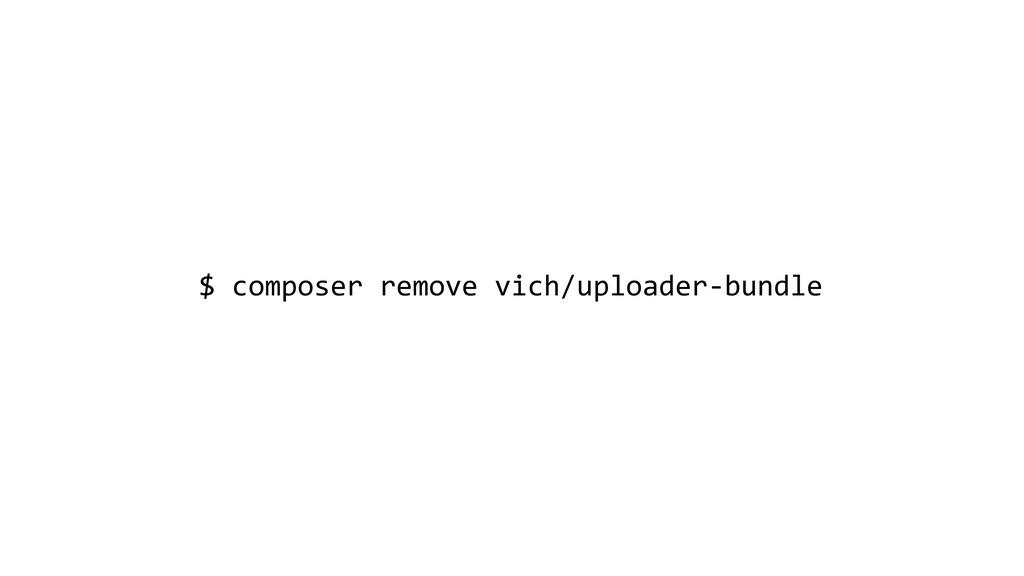 $ composer remove vich/uploader-bundle