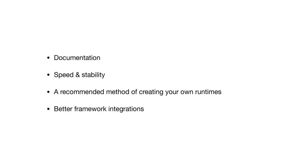 • Documentation  • Speed & stability  • A recom...