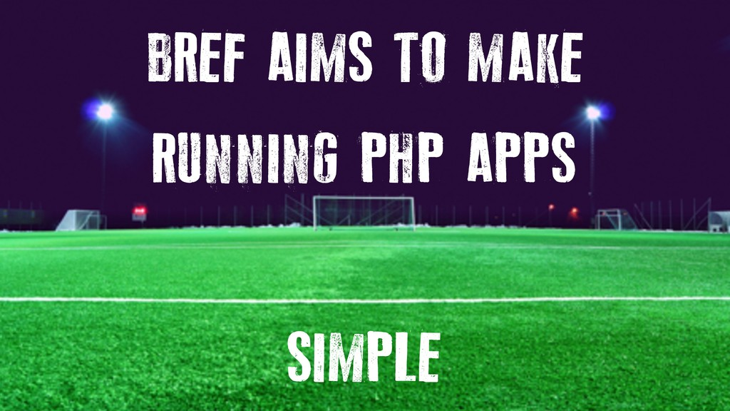 BREF AIMS TO MAKE RUNNING PHP APPS SIMPLE