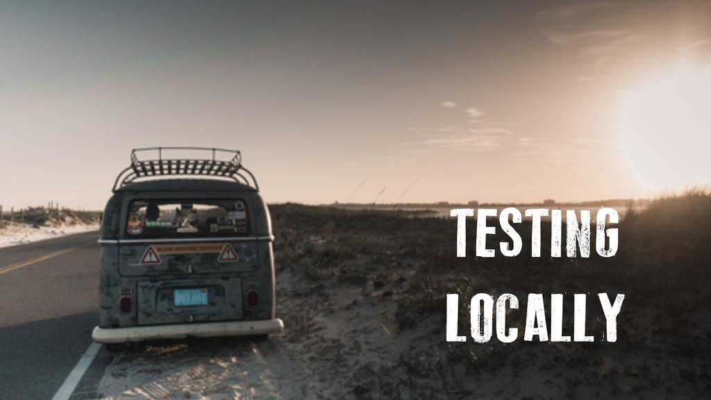 TESTING LOCALLY