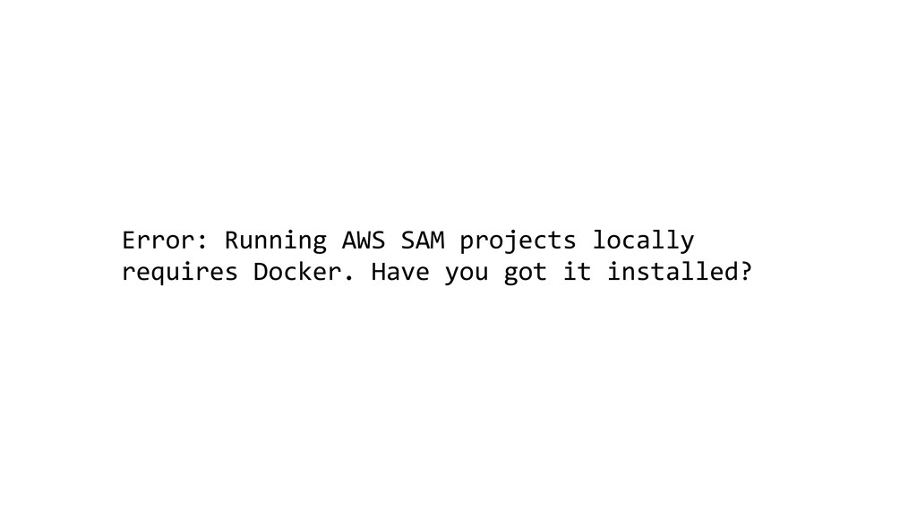Error: Running AWS SAM projects locally require...