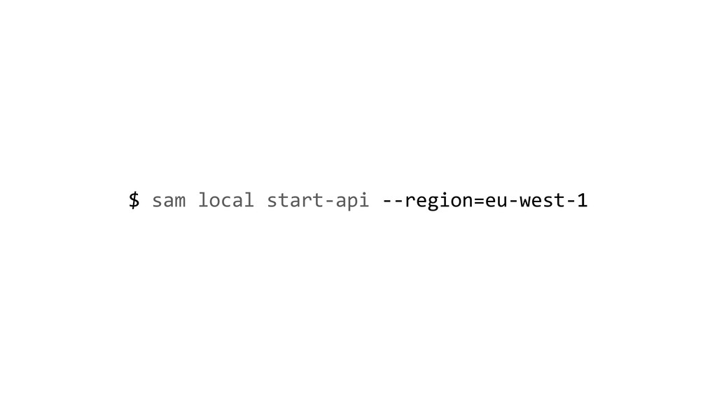 $ sam local start-api --region=eu-west-1