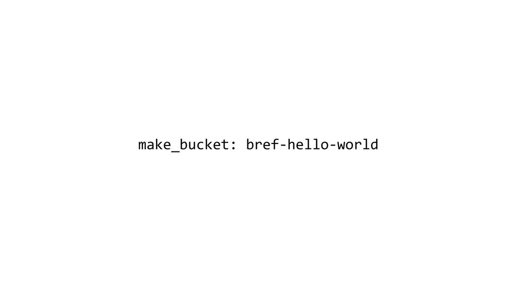 make_bucket: bref-hello-world