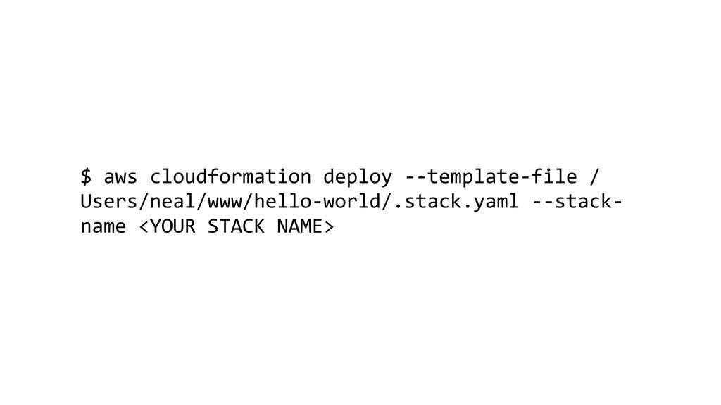 $ aws cloudformation deploy --template-file / U...