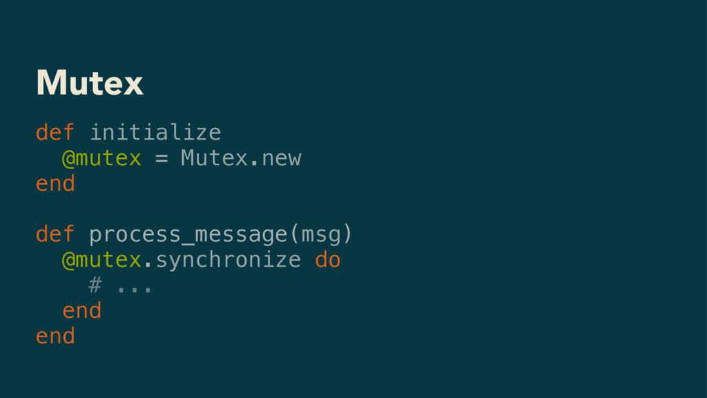 Mutex def initialize @mutex = Mutex.new end def...