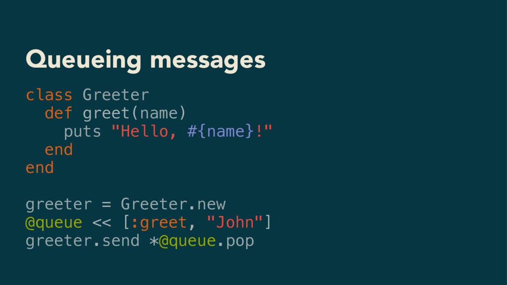 Queueing messages class Greeter def greet(name)...