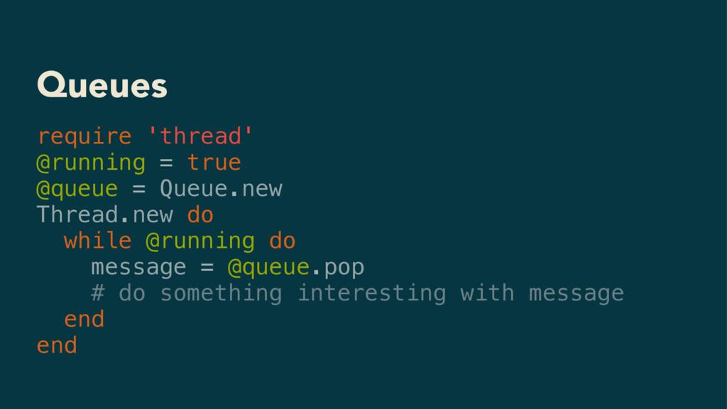 Queues require 'thread' @running = true @queue ...