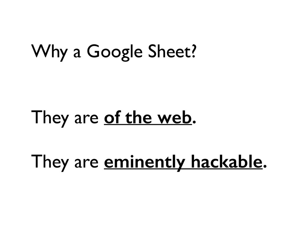 Why a Google Sheet? They are of the web. They a...