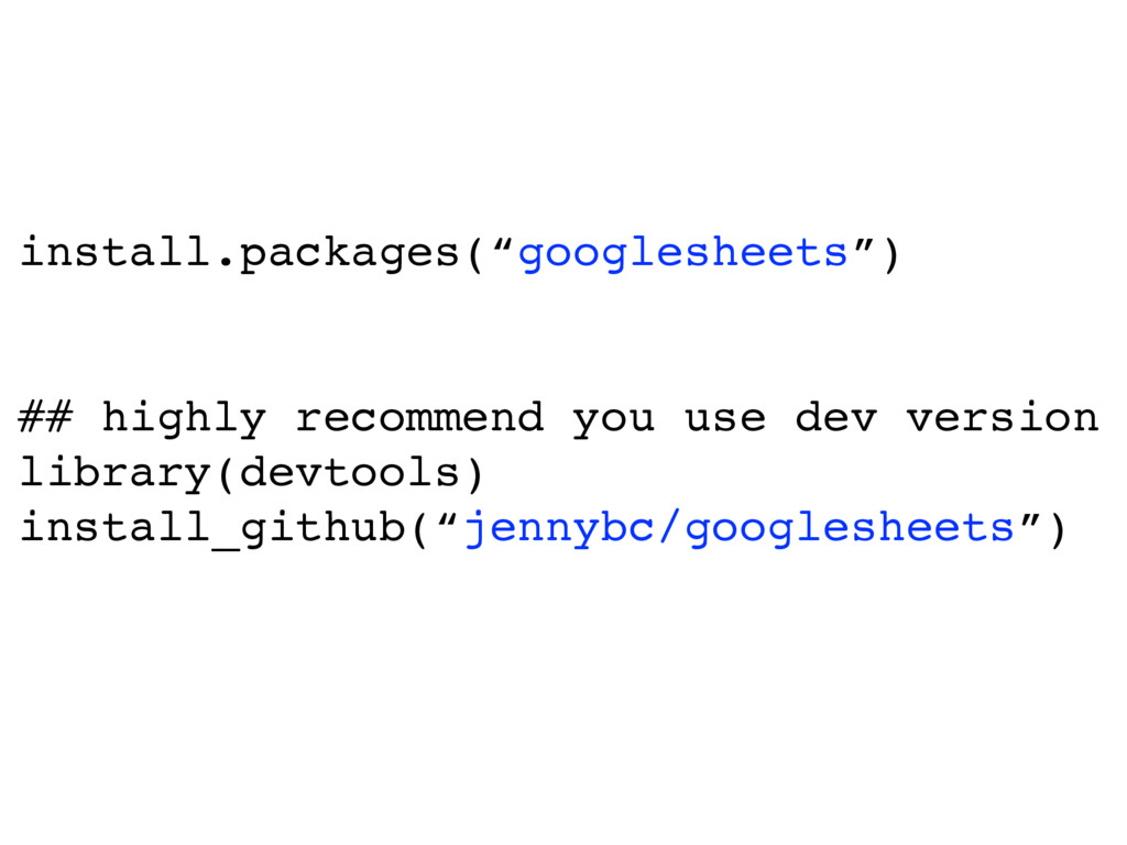"""install.packages(""""googlesheets"""") ## highly reco..."""