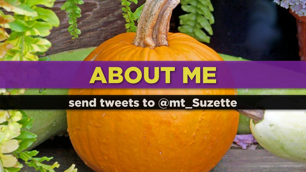 ABOUT ME send tweets to @mt_Suzette
