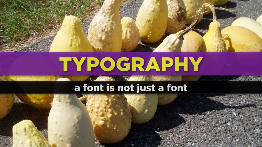 TYPOGRAPHY a font is not just a font
