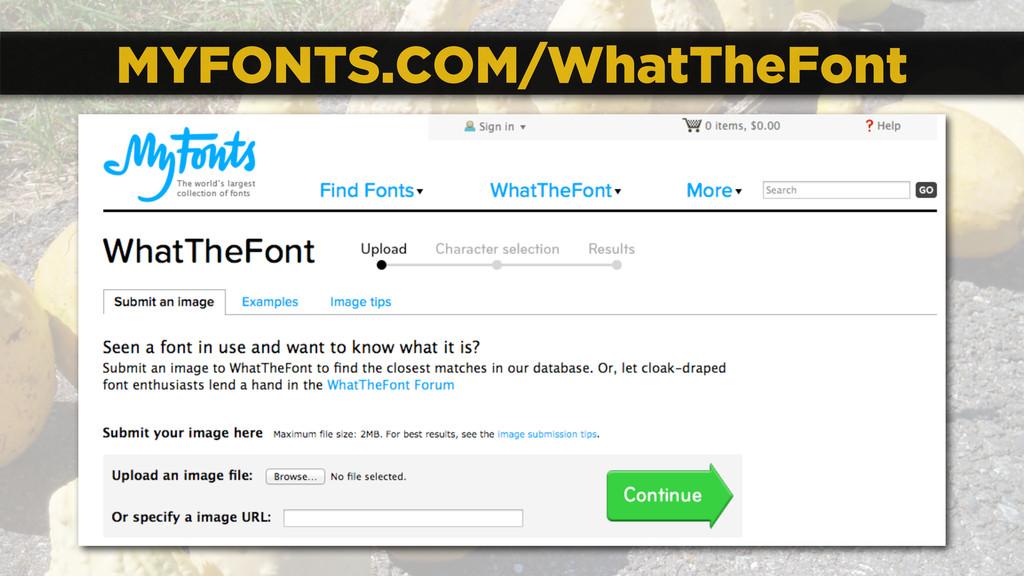 MYFONTS.COM/WhatTheFont