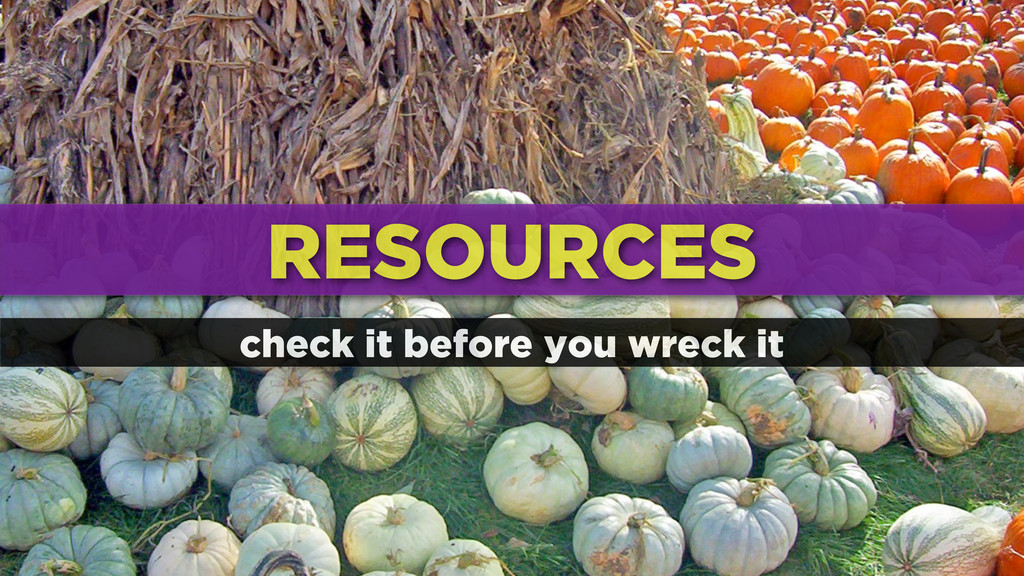 RESOURCES check it before you wreck it