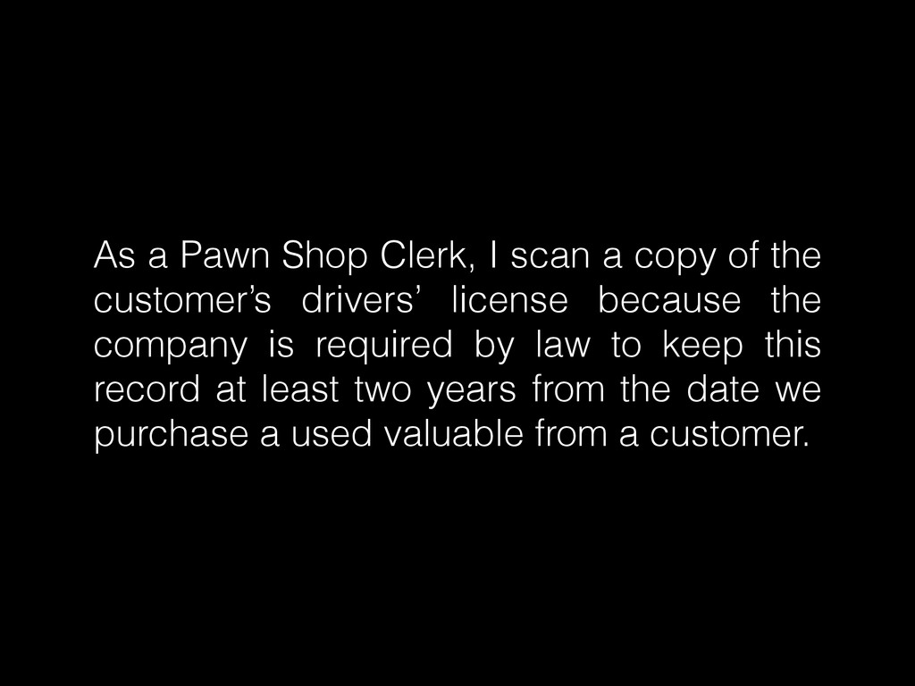 As a Pawn Shop Clerk, I scan a copy of the cust...