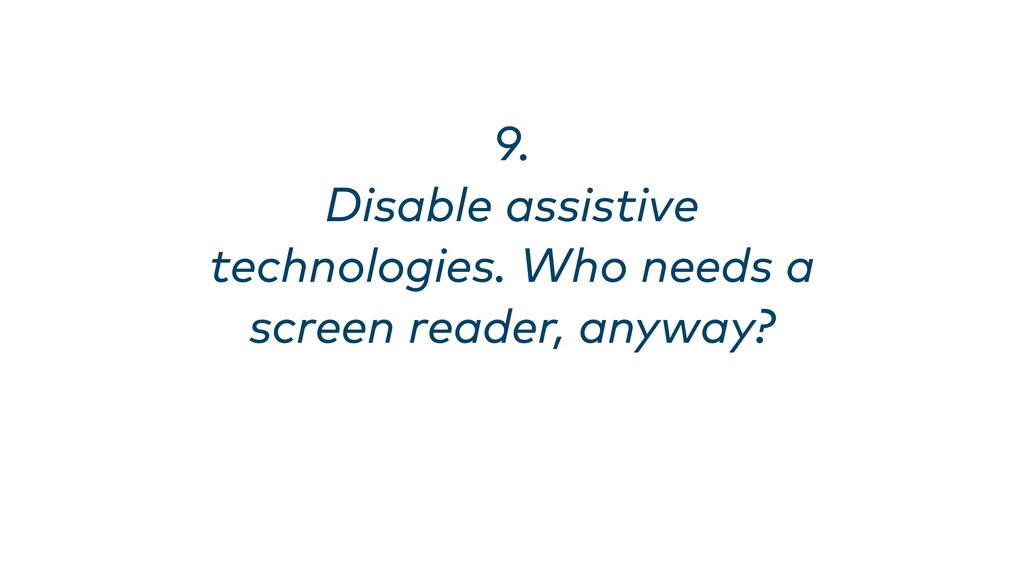 9. Disable assistive technologies. Who needs a ...
