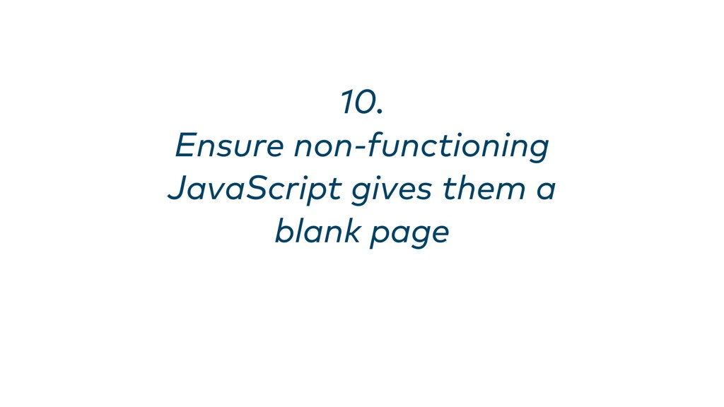 10. Ensure non-functioning JavaScript gives the...