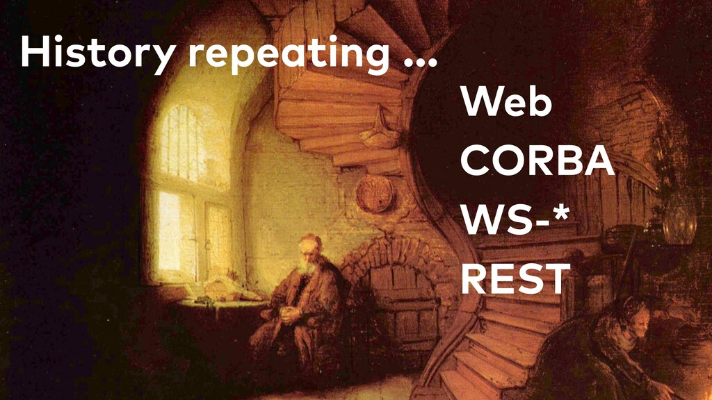 History repeating … CORBA Web WS-* REST
