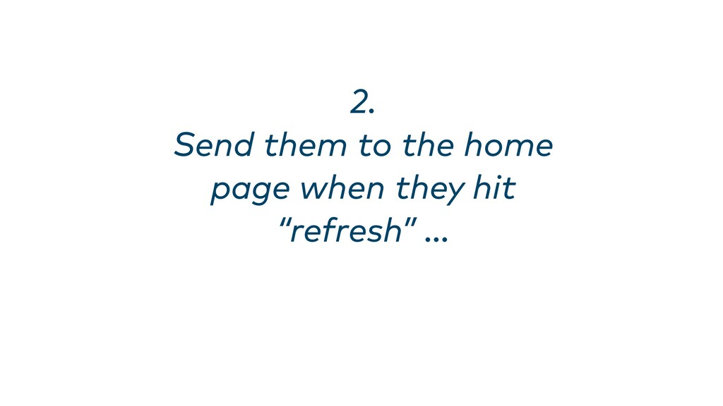 "2. Send them to the home page when they hit ""re..."