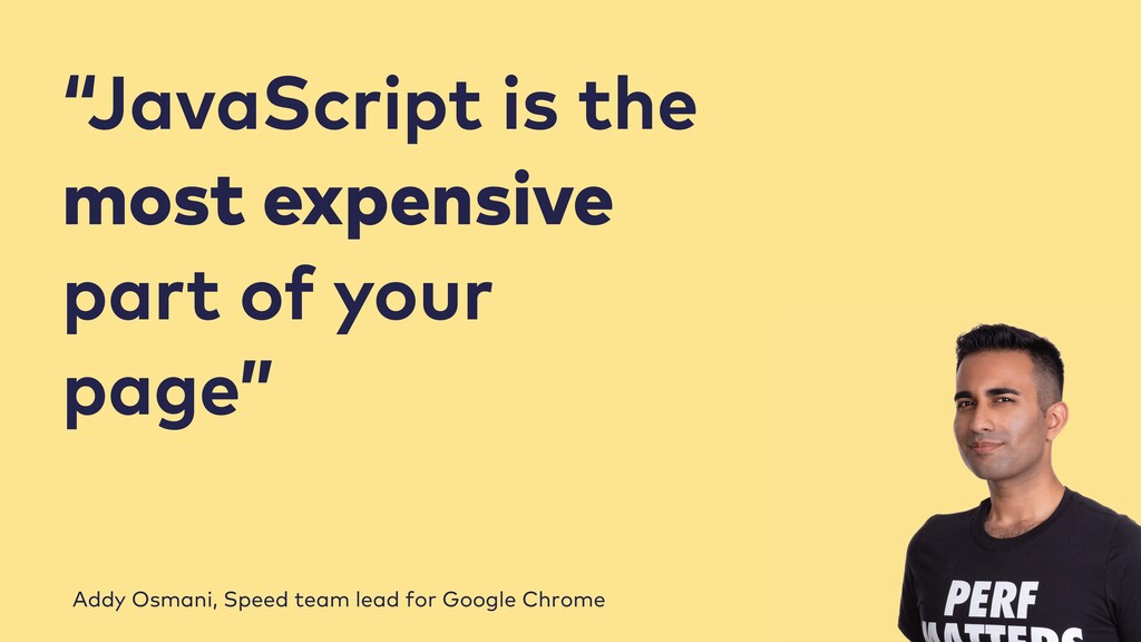 """""""JavaScript is the most expensive part of your ..."""