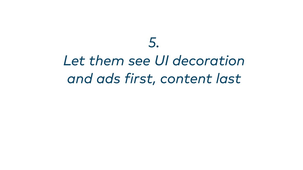 5. Let them see UI decoration and ads first, co...