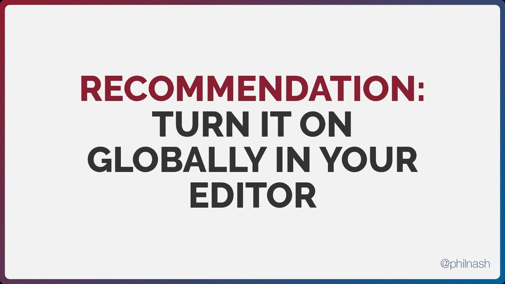 RECOMMENDATION: TURN IT ON GLOBALLY IN YOUR EDI...