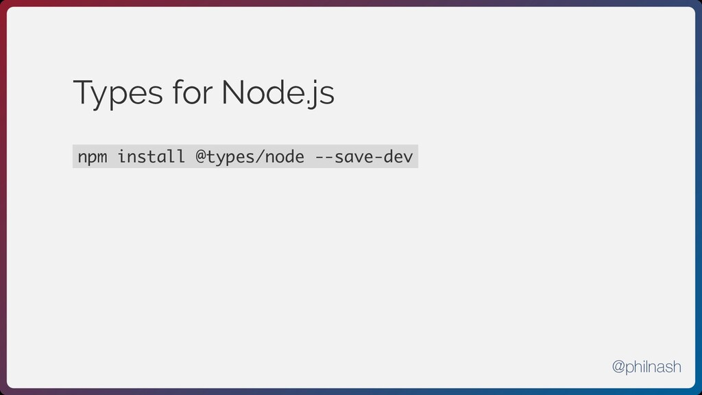 Types for Node.js npm install @types/node --sav...