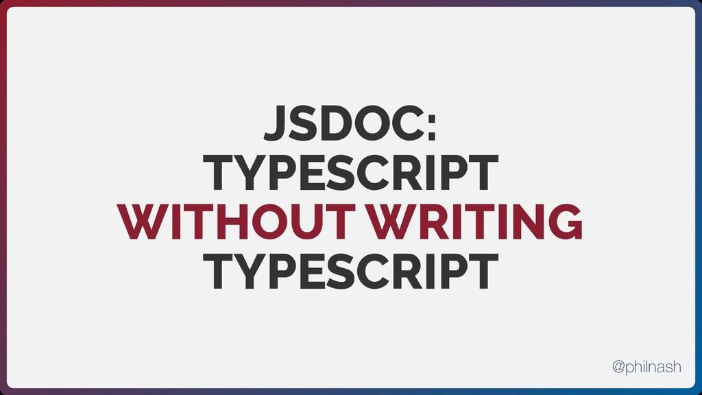 JSDOC:  TYPESCRIPT WITHOUT WRITING TYPESCRIPT @...