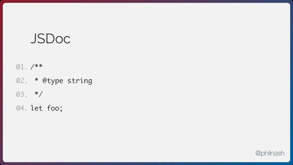 JSDoc /** * @type string */ let foo; 01. 02. 03...