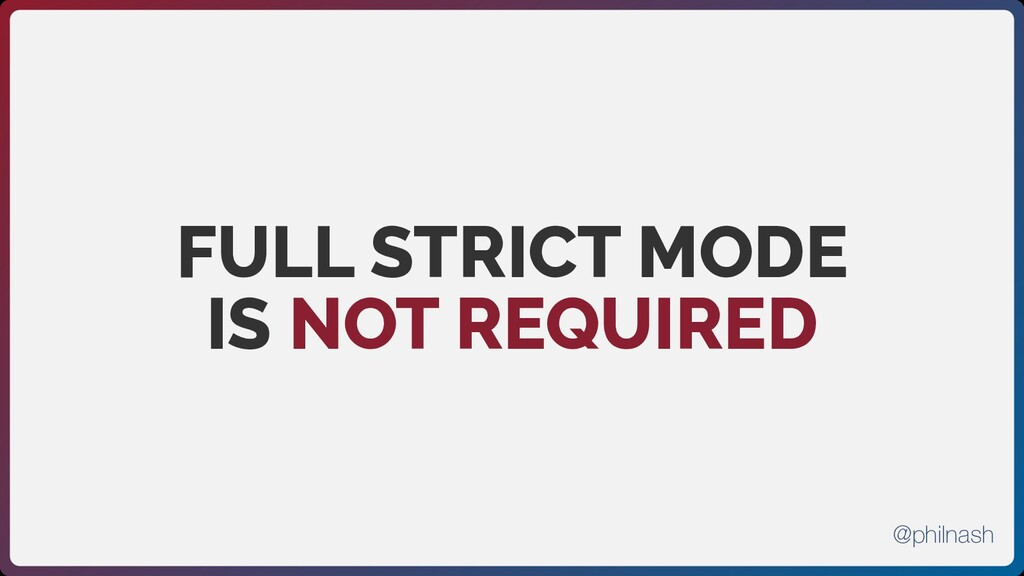 FULL STRICT MODE IS NOT REQUIRED @philnash