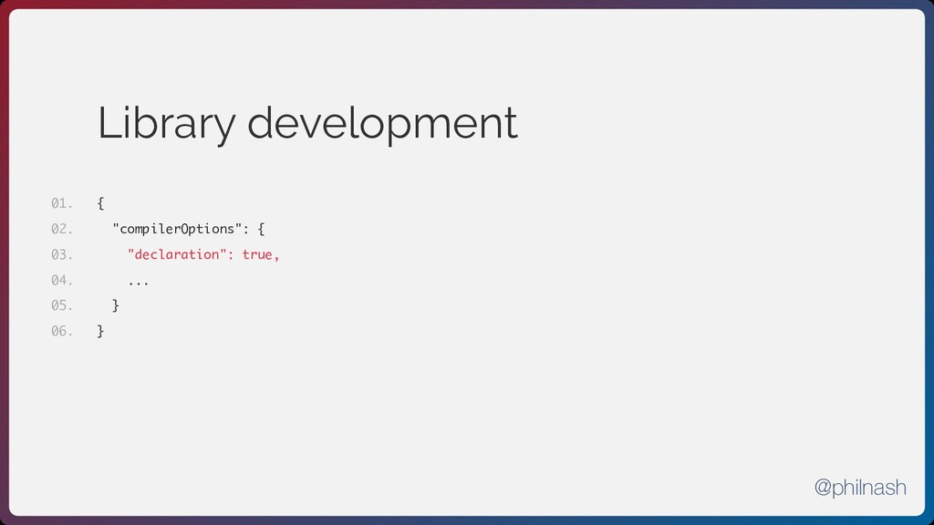 "Library development { ""compilerOptions"": { ""dec..."