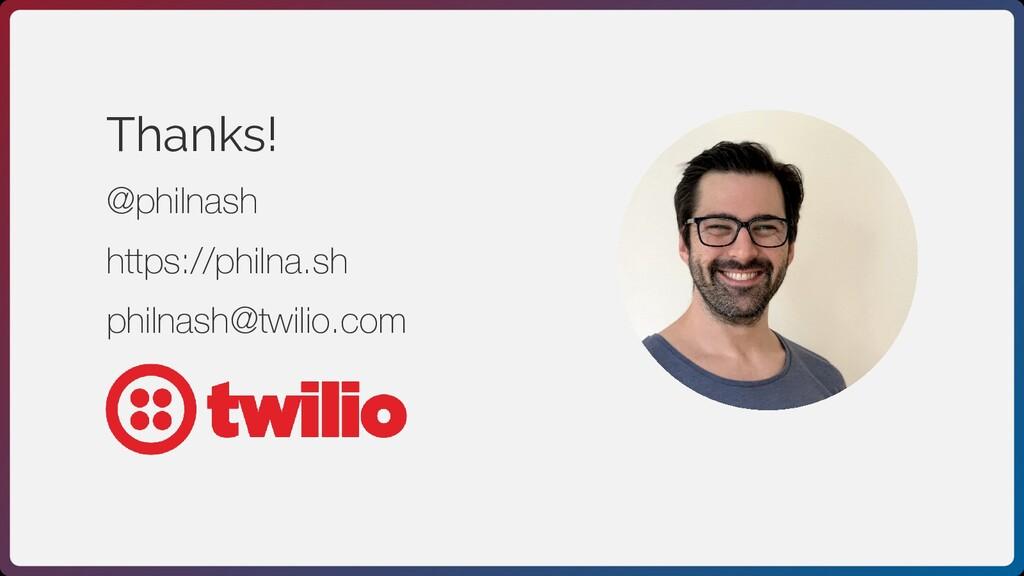 Thanks! @philnash https://philna.sh philnash@tw...