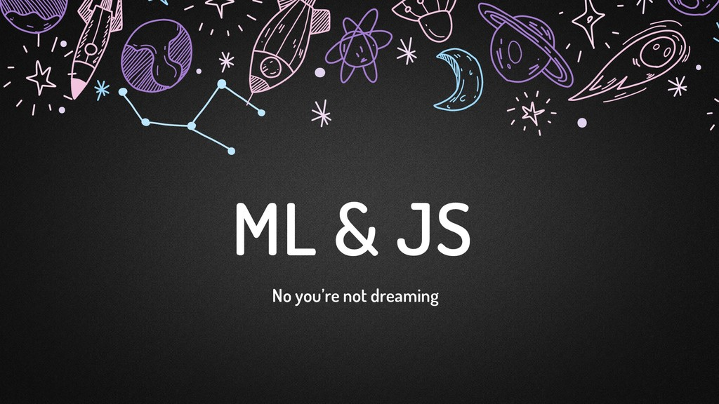 ML & JS No you're not dreaming