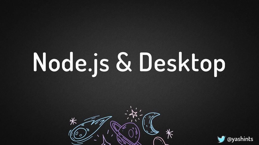 @yashints Node.js & Desktop
