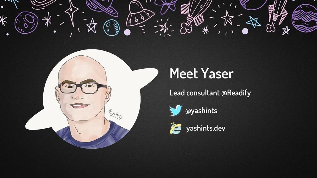 Lead consultant @Readify Meet Yaser @yashints y...