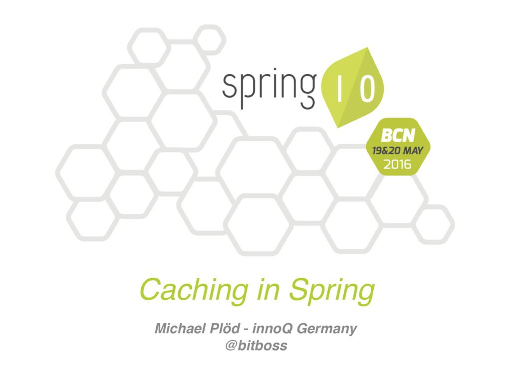 Caching in Spring Michael Plöd - innoQ Germany ...