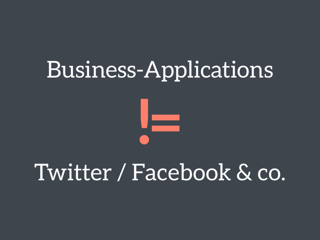 Business-Applications != Twitter / Facebook & ...