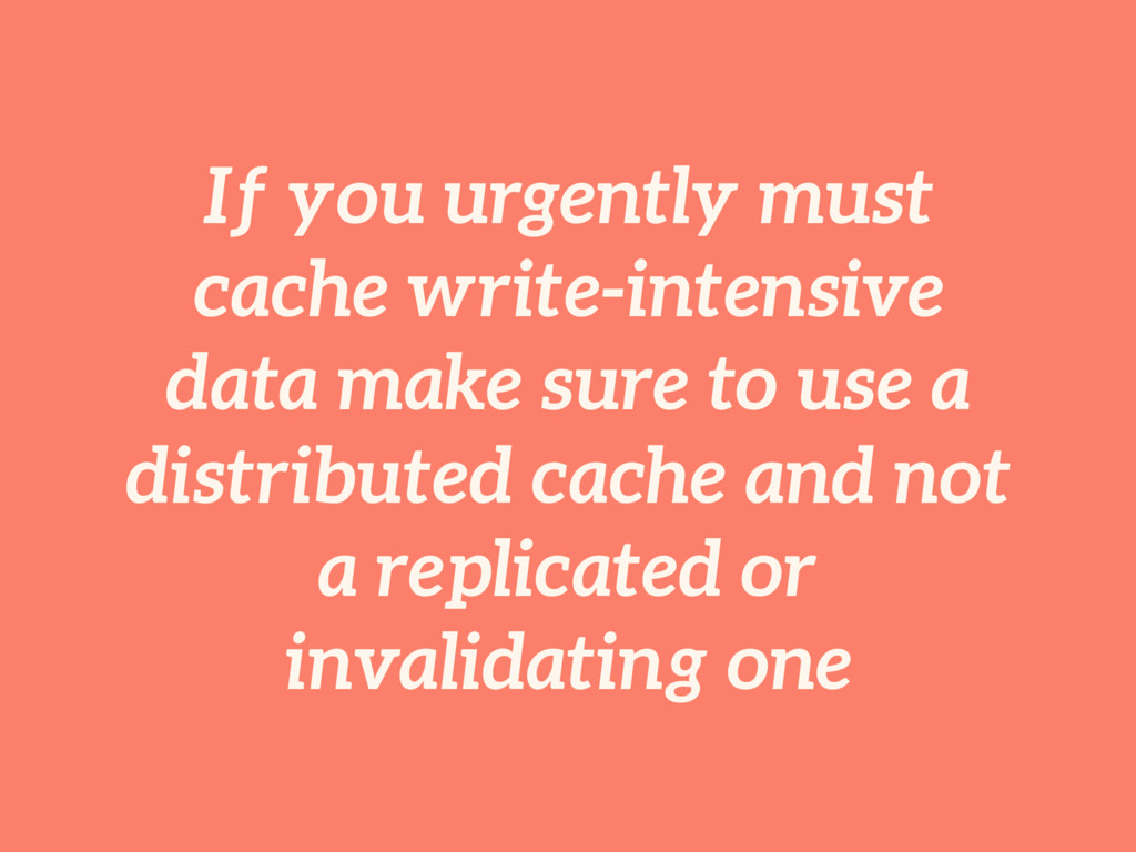 If you urgently must cache write-intensive data...