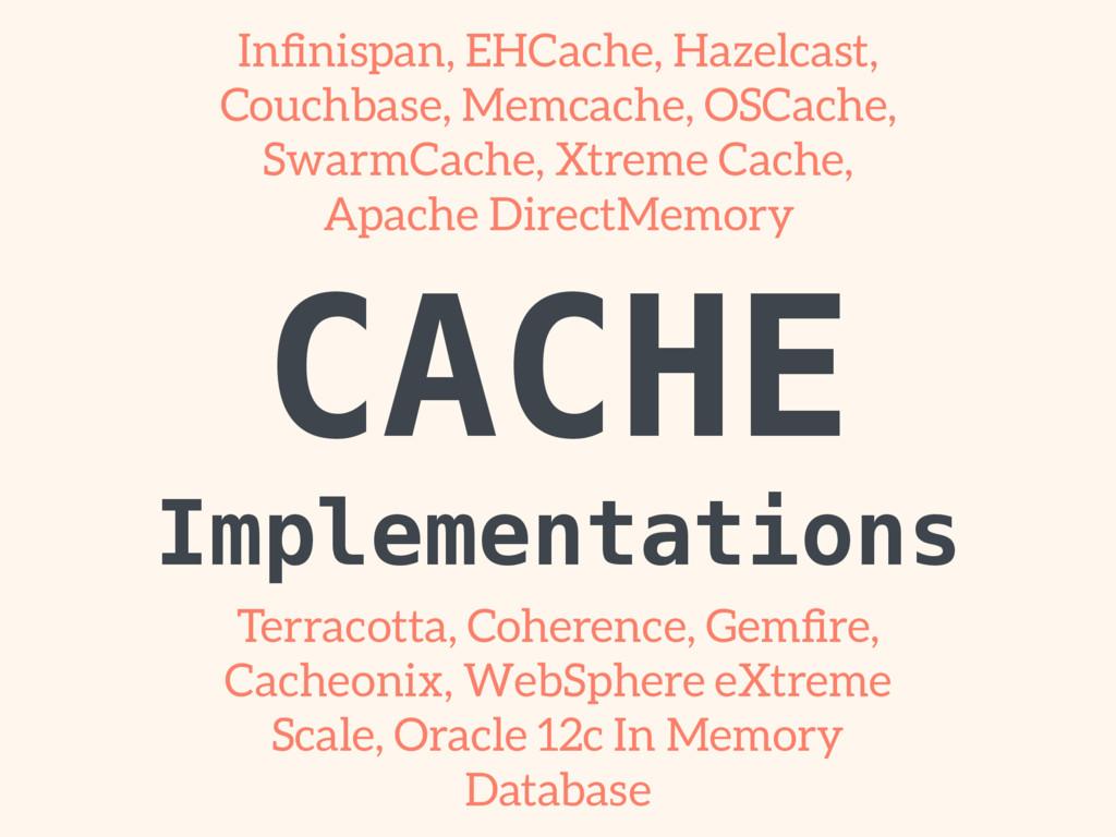 CACHE Implementations Infinispan, EHCache, Haze...