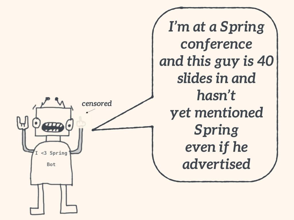 I <3 Spring Bot censored I'm at a Spring confer...