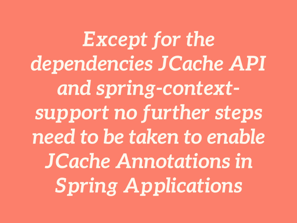 Except for the dependencies JCache API and spri...