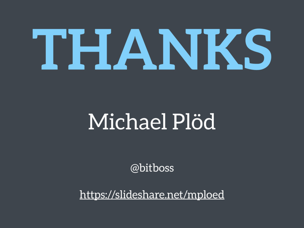 THANKS  Michael Plöd  @bitboss https://slide...