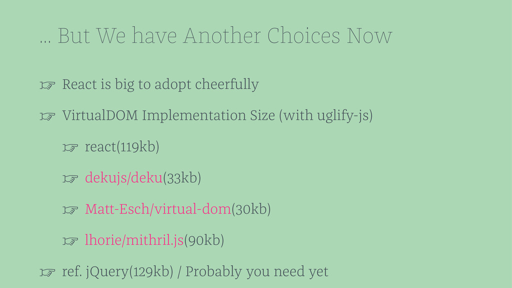 ... But We have Another Choices Now ☞ React is ...