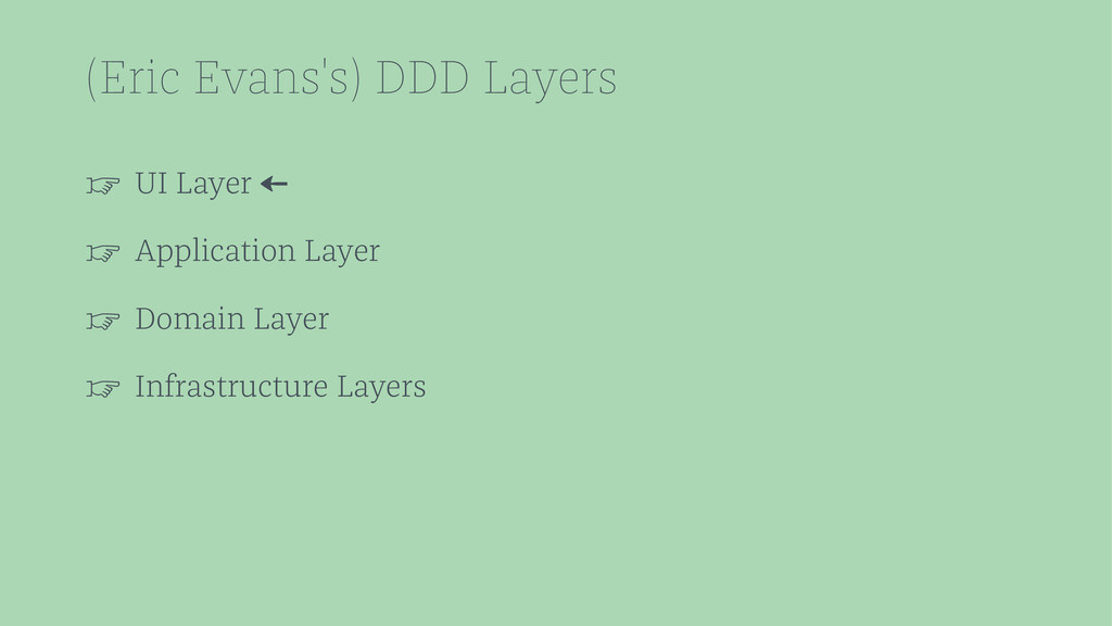 (Eric Evans's) DDD Layers ☞ UI Layer ← ☞ Applic...