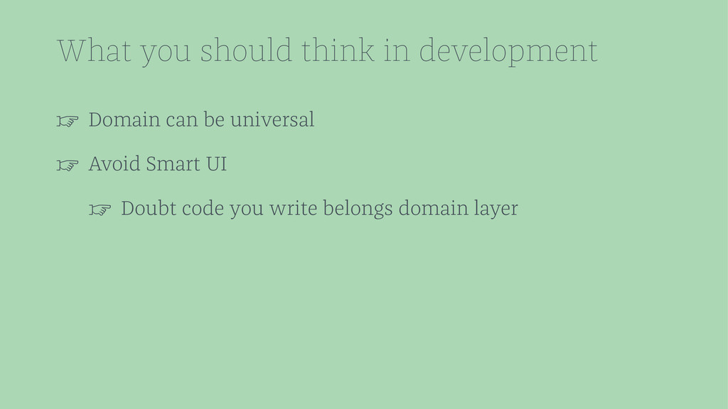 What you should think in development ☞ Domain c...