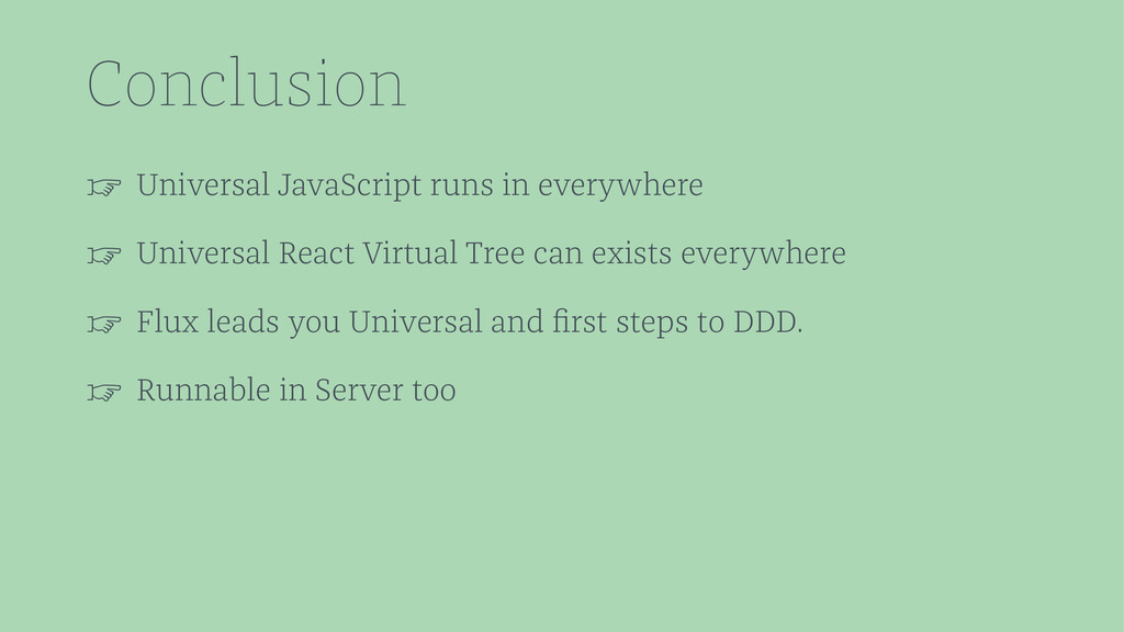 Conclusion ☞ Universal JavaScript runs in every...